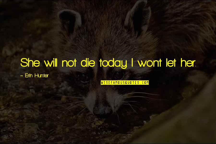 Devotion And Love Quotes By Erin Hunter: She will not die today. I won't let