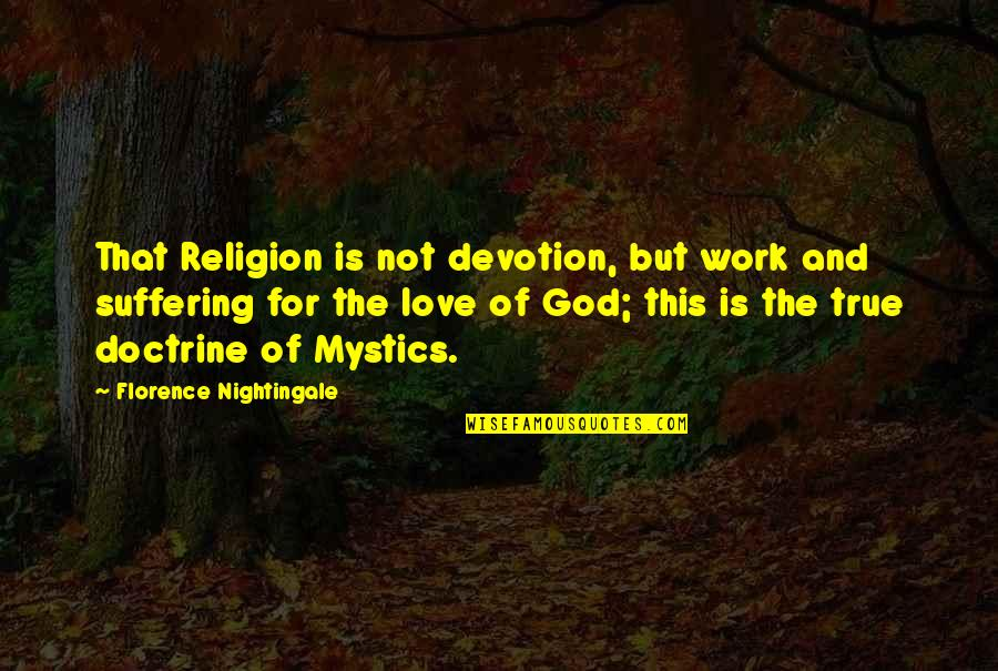 Devotion And Love Quotes By Florence Nightingale: That Religion is not devotion, but work and
