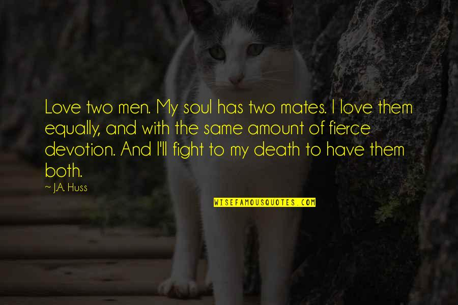 Devotion And Love Quotes By J.A. Huss: Love two men. My soul has two mates.
