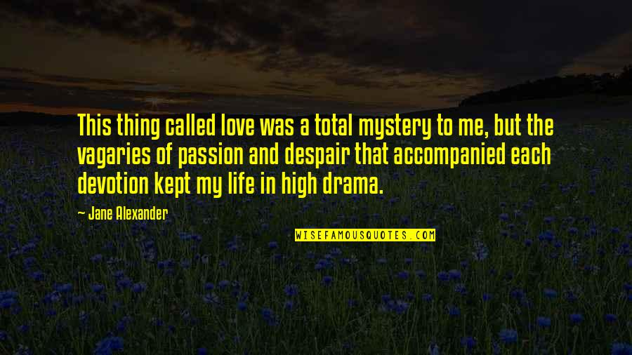Devotion And Love Quotes By Jane Alexander: This thing called love was a total mystery