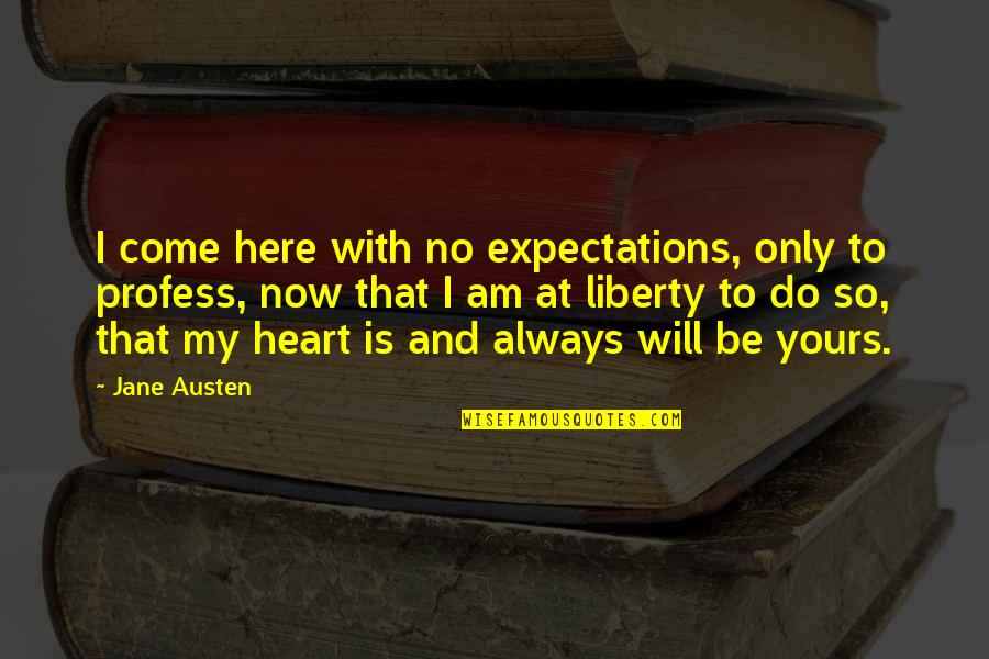 Devotion And Love Quotes By Jane Austen: I come here with no expectations, only to
