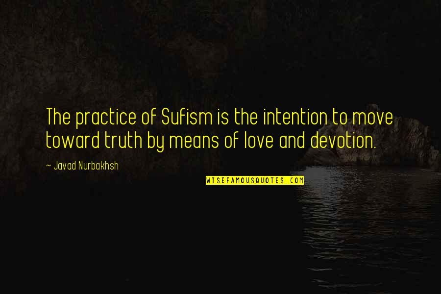 Devotion And Love Quotes By Javad Nurbakhsh: The practice of Sufism is the intention to