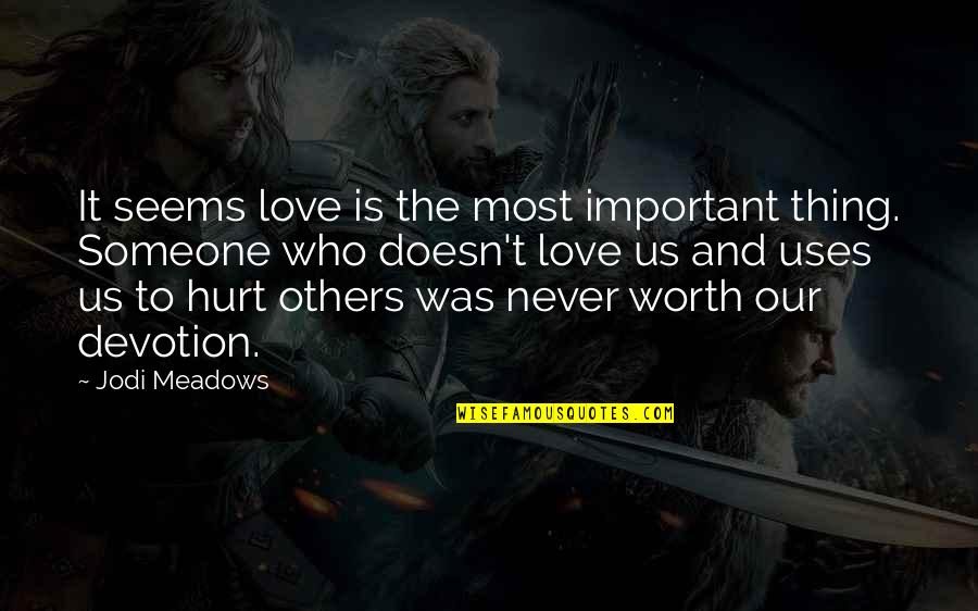 Devotion And Love Quotes By Jodi Meadows: It seems love is the most important thing.