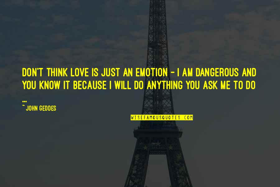 Devotion And Love Quotes By John Geddes: Don't think love is just an emotion -