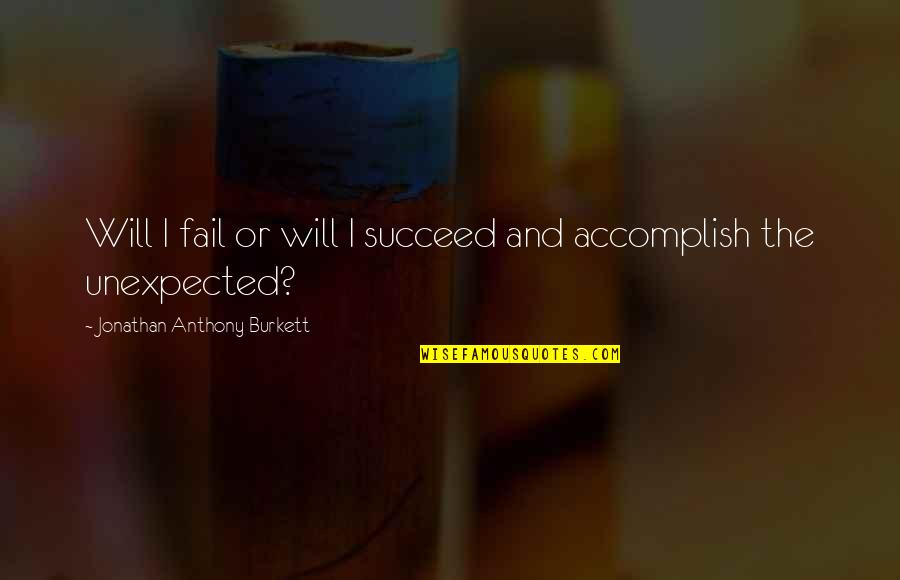 Devotion And Love Quotes By Jonathan Anthony Burkett: Will I fail or will I succeed and