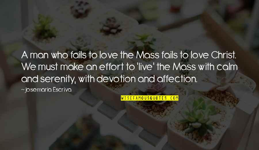 Devotion And Love Quotes By Josemaria Escriva: A man who fails to love the Mass