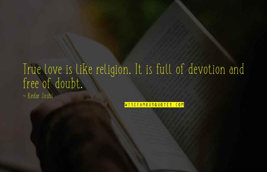 Devotion And Love Quotes By Kedar Joshi: True love is like religion. It is full