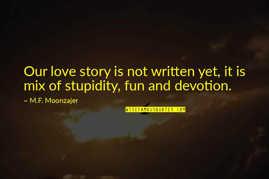Devotion And Love Quotes By M.F. Moonzajer: Our love story is not written yet, it