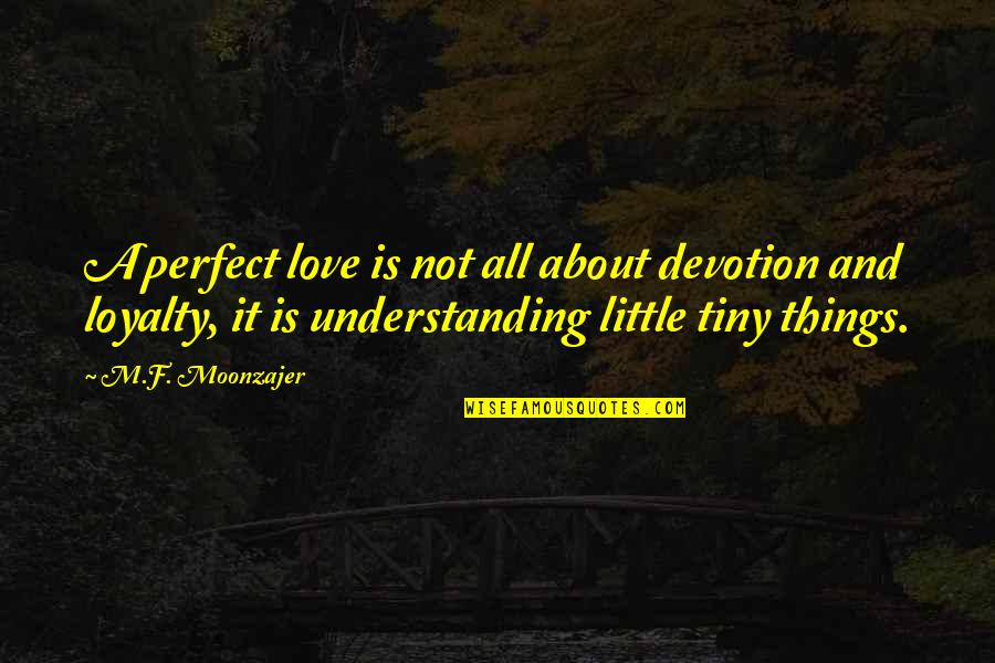 Devotion And Love Quotes By M.F. Moonzajer: A perfect love is not all about devotion