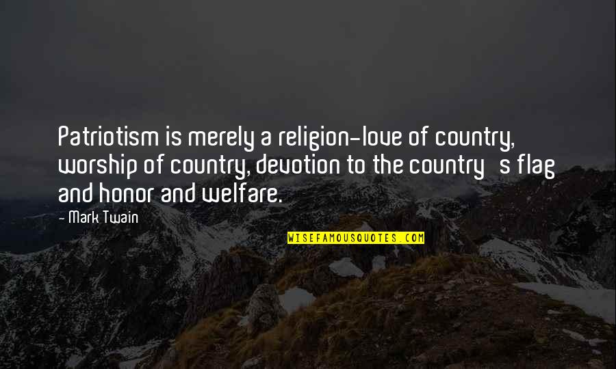 Devotion And Love Quotes By Mark Twain: Patriotism is merely a religion-love of country, worship