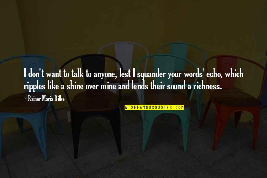 Devotion And Love Quotes By Rainer Maria Rilke: I don't want to talk to anyone, lest