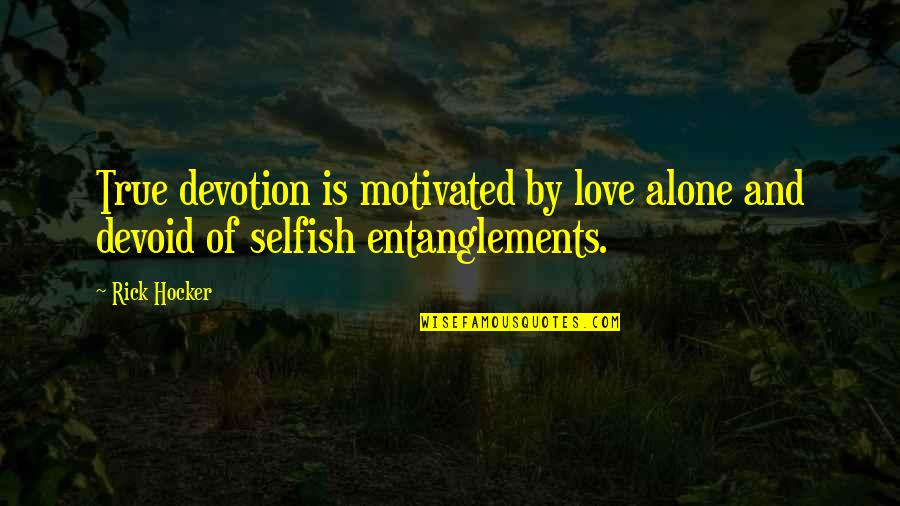 Devotion And Love Quotes By Rick Hocker: True devotion is motivated by love alone and