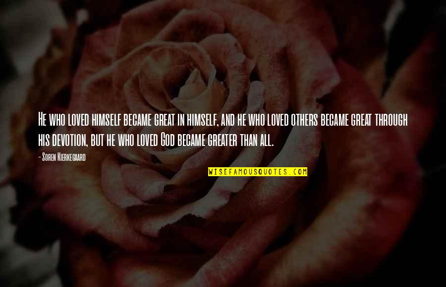 Devotion And Love Quotes By Soren Kierkegaard: He who loved himself became great in himself,