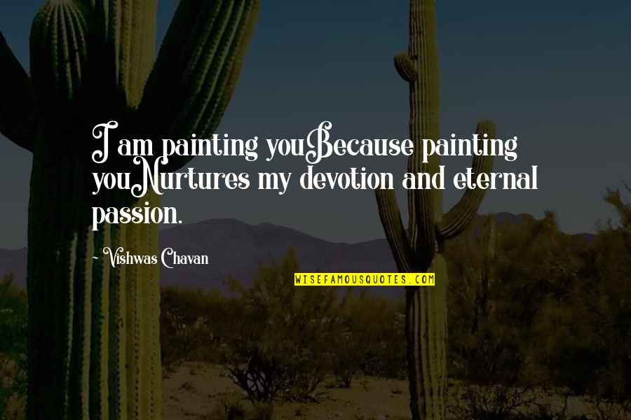 Devotion And Love Quotes By Vishwas Chavan: I am painting youBecause painting youNurtures my devotion