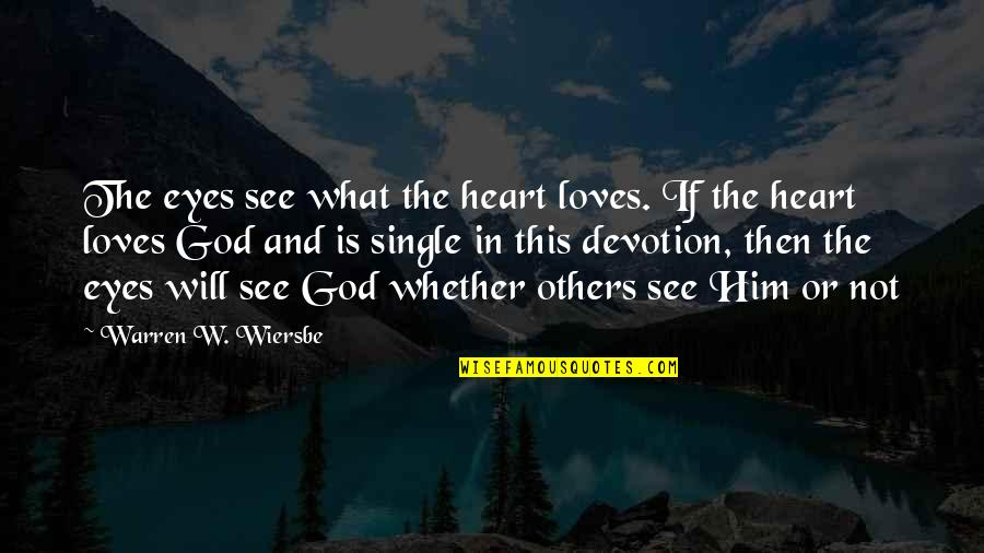 Devotion And Love Quotes By Warren W. Wiersbe: The eyes see what the heart loves. If