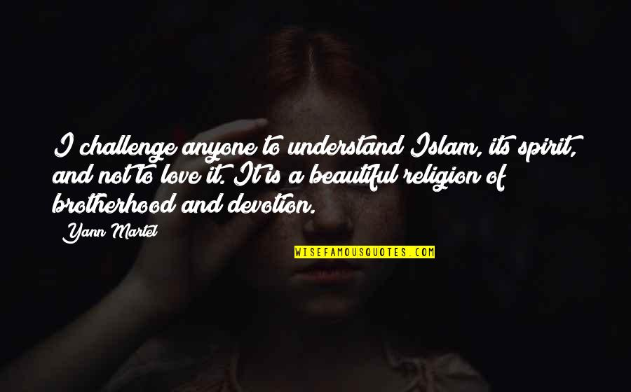 Devotion And Love Quotes By Yann Martel: I challenge anyone to understand Islam, its spirit,