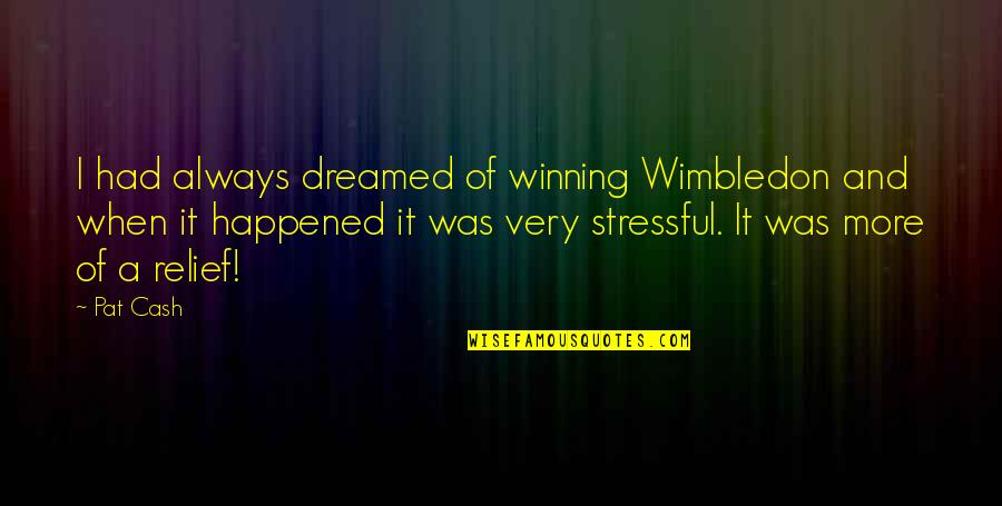 Devotion Friendship Quotes By Pat Cash: I had always dreamed of winning Wimbledon and