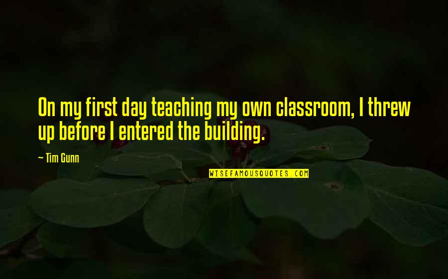 Devotion Friendship Quotes By Tim Gunn: On my first day teaching my own classroom,
