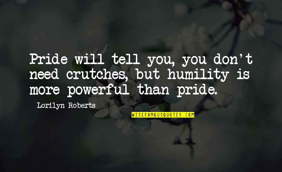 Devotionals Quotes By Lorilyn Roberts: Pride will tell you, you don't need crutches,