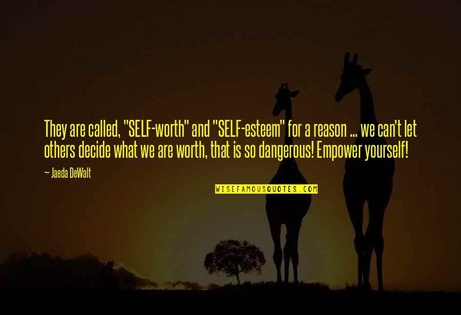 "Dewalt Quotes By Jaeda DeWalt: They are called, ""SELF-worth"" and ""SELF-esteem"" for a"