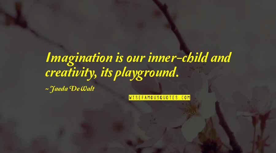 Dewalt Quotes By Jaeda DeWalt: Imagination is our inner-child and creativity, its playground.