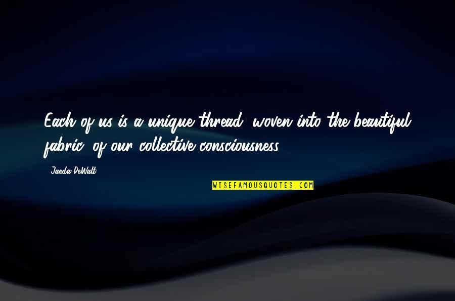 Dewalt Quotes By Jaeda DeWalt: Each of us is a unique thread, woven