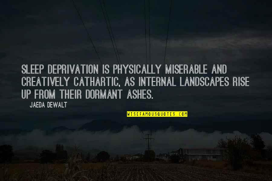 Dewalt Quotes By Jaeda DeWalt: Sleep deprivation is physically miserable and creatively cathartic,
