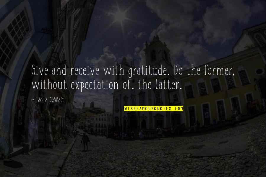 Dewalt Quotes By Jaeda DeWalt: Give and receive with gratitude. Do the former,