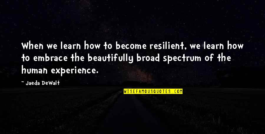 Dewalt Quotes By Jaeda DeWalt: When we learn how to become resilient, we