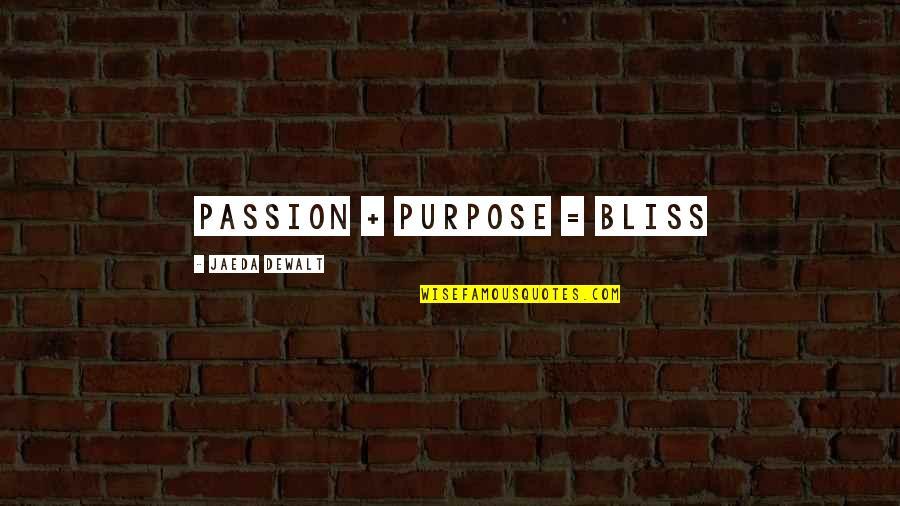 Dewalt Quotes By Jaeda DeWalt: Passion + Purpose = BLISS