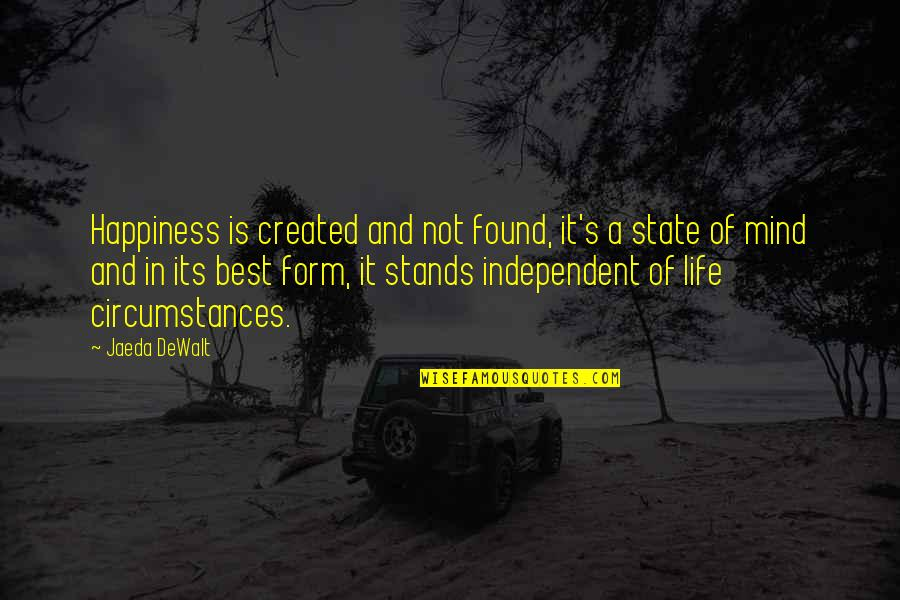 Dewalt Quotes By Jaeda DeWalt: Happiness is created and not found, it's a