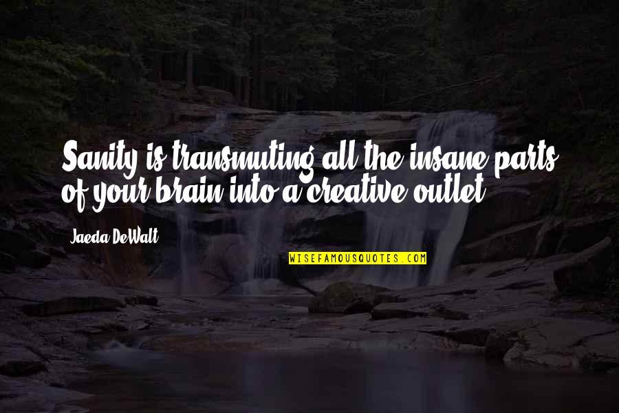 Dewalt Quotes By Jaeda DeWalt: Sanity is transmuting all the insane parts of