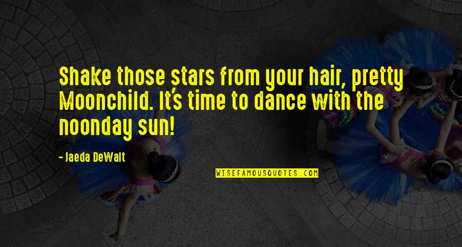 Dewalt Quotes By Jaeda DeWalt: Shake those stars from your hair, pretty Moonchild.