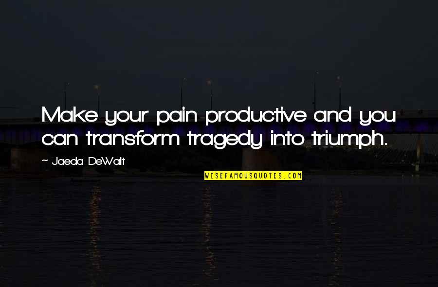 Dewalt Quotes By Jaeda DeWalt: Make your pain productive and you can transform