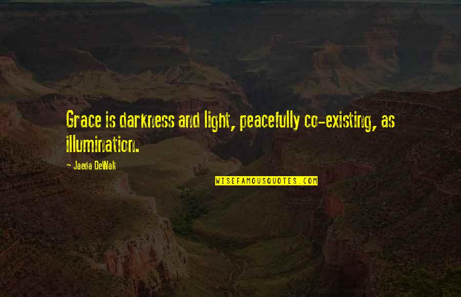 Dewalt Quotes By Jaeda DeWalt: Grace is darkness and light, peacefully co-existing, as