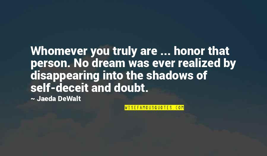 Dewalt Quotes By Jaeda DeWalt: Whomever you truly are ... honor that person.