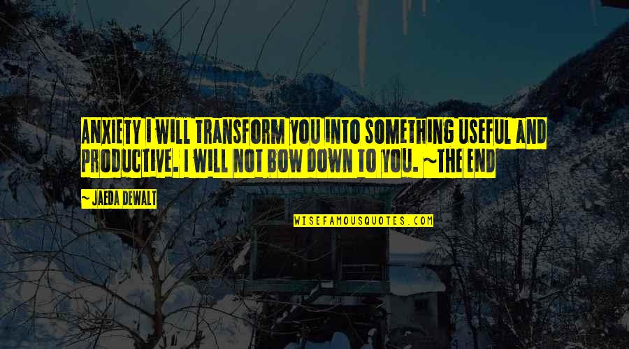 Dewalt Quotes By Jaeda DeWalt: ANXIETY i will transform you into something useful