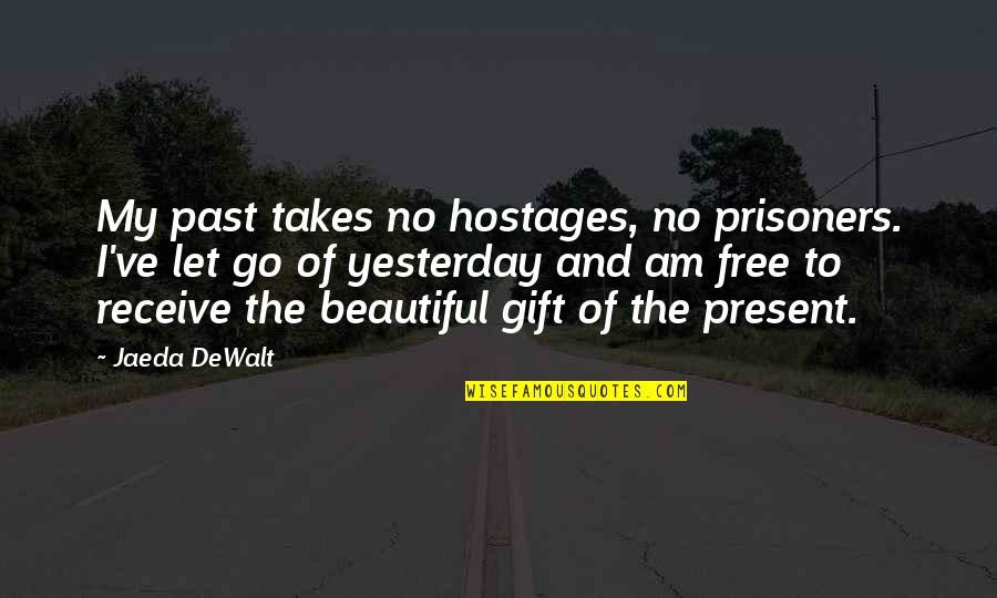 Dewalt Quotes By Jaeda DeWalt: My past takes no hostages, no prisoners. I've