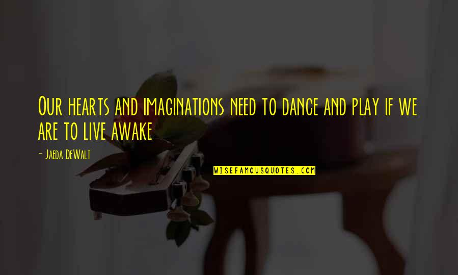 Dewalt Quotes By Jaeda DeWalt: Our hearts and imaginations need to dance and