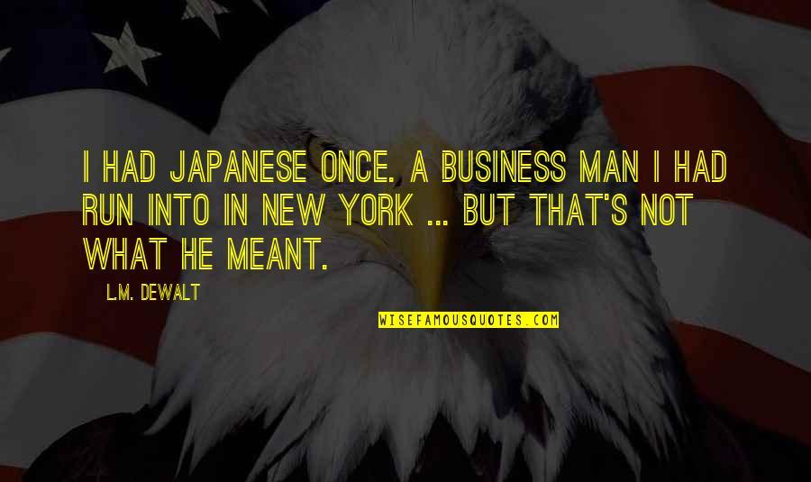 Dewalt Quotes By L.M. DeWalt: I had Japanese once. A business man I