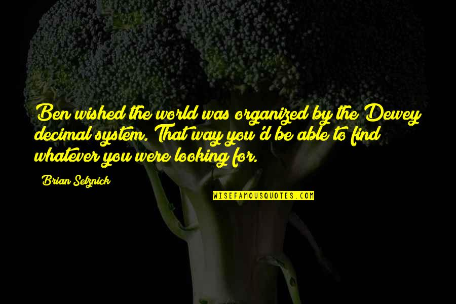 Dewey Decimal Quotes By Brian Selznick: Ben wished the world was organized by the