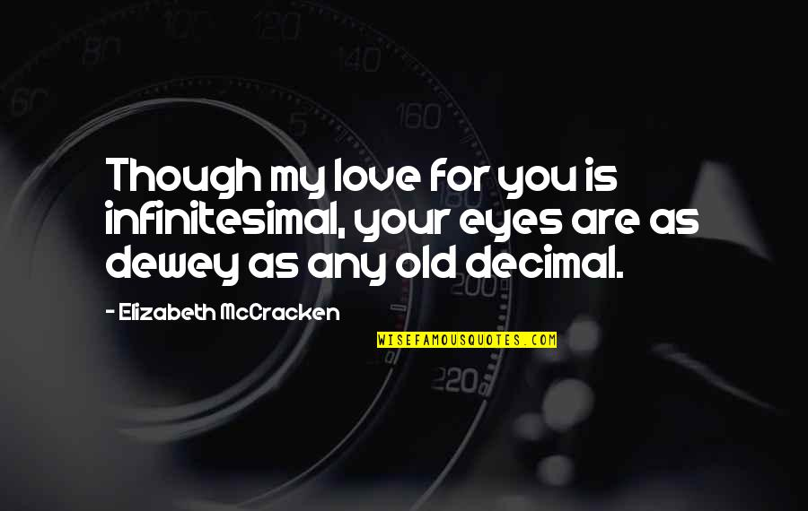 Dewey Decimal Quotes By Elizabeth McCracken: Though my love for you is infinitesimal, your