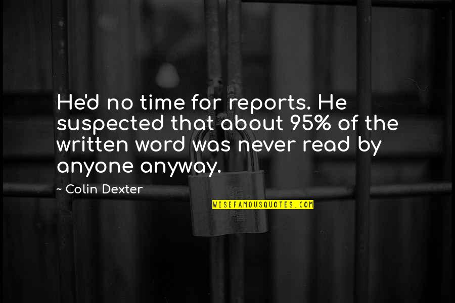 Dexter's Quotes By Colin Dexter: He'd no time for reports. He suspected that