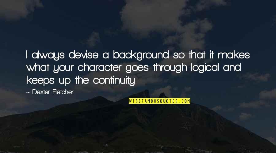 Dexter's Quotes By Dexter Fletcher: I always devise a background so that it