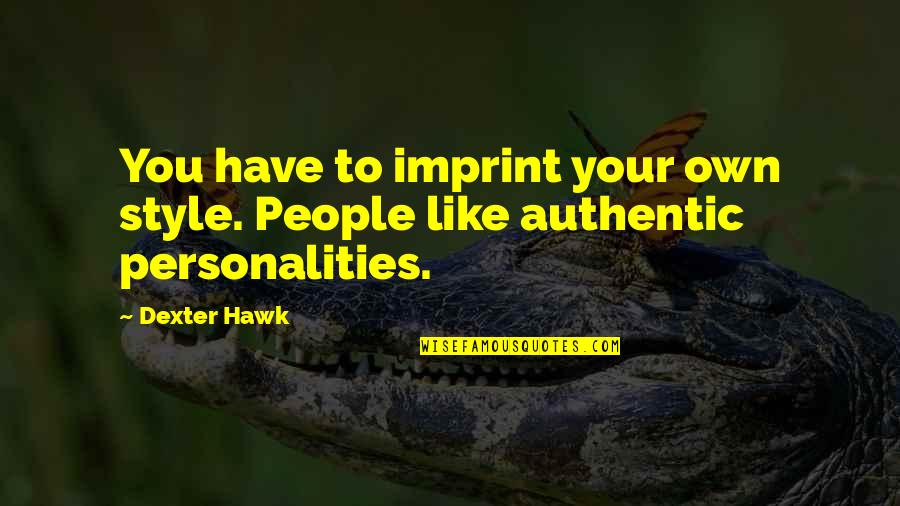 Dexter's Quotes By Dexter Hawk: You have to imprint your own style. People