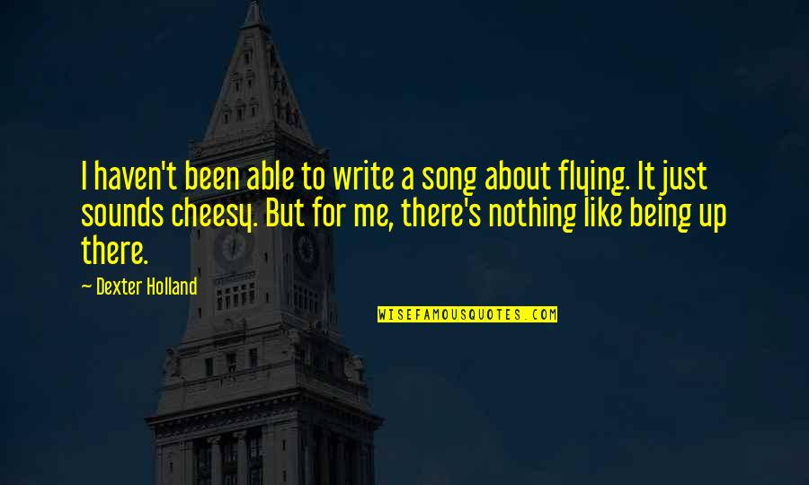 Dexter's Quotes By Dexter Holland: I haven't been able to write a song