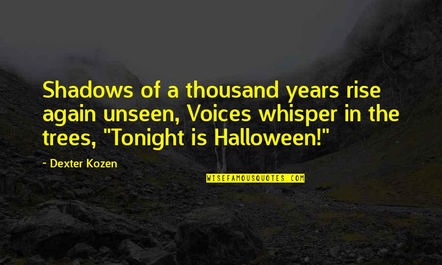 Dexter's Quotes By Dexter Kozen: Shadows of a thousand years rise again unseen,