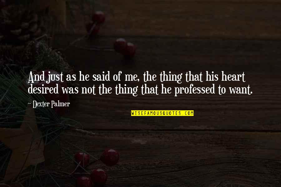 Dexter's Quotes By Dexter Palmer: And just as he said of me, the