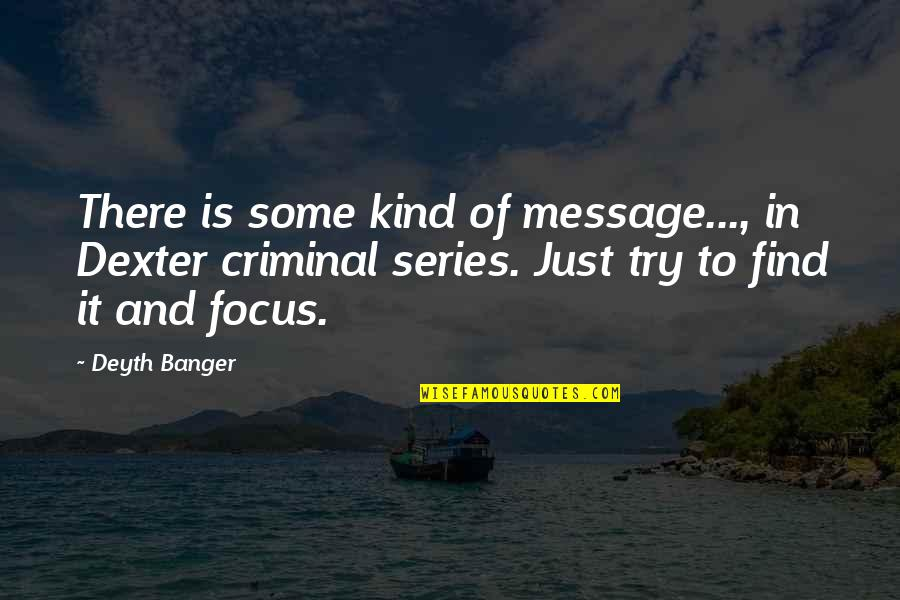 Dexter's Quotes By Deyth Banger: There is some kind of message..., in Dexter