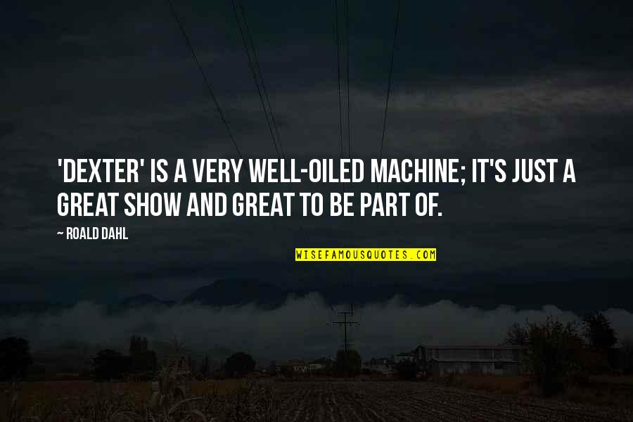 Dexter's Quotes By Roald Dahl: 'Dexter' is a very well-oiled machine; it's just
